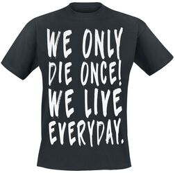 We Only Die Once! We Live Everyday.